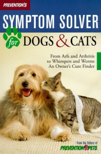 Prevention's Symptom Solver for Dogs and Cats: From Arfs and Arthritis to Whimpers and Worms, an Owner's Care Finder - Matthew Hoffman