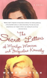 The Secret Letters: of Marilyn Monroe and Jacqueline Kennedy - Wendy Leigh