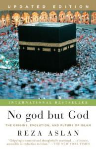 No God but God: The Origins, Evolution, and Future of Islam - Reza Aslan