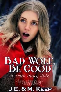 Bad Wolf, Be Good - J.E. Keep, M. Keep