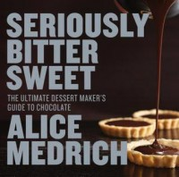 Seriously Bitter Sweet: The Ultimate Dessert Maker's Guide to Chocolate - Alice Medrich, Deborah Jones