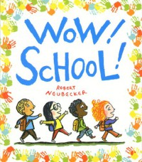 Wow! School! (Wow! Picture Book, A) - Robert Neubecker