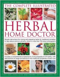 The Illustrated Guide To Herbal Home Remedies: Simple instructions for mixing and preparing herbs for traditional remedies to help relieve common ailments, shown in more than 750 color photographs - Jessica Houdret