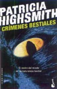 Crímenes Bestiales - Patricia Highsmith