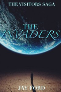 The Invaders (The Visitors Saga, #1) - Jay Ford
