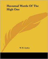 Havamal Words Of The High One - Anonymous, W.H. Auden