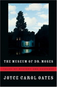 The Museum of Dr. Moses: Tales of Mystery and Suspense - Joyce Carol Oates