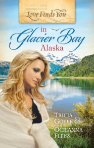 Love Finds You in Glacier Bay, Alaska - Tricia Goyer, Ocieanna Fleiss