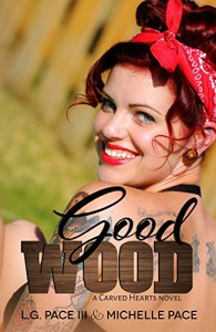 Good Wood (Carved Hearts Book 1) - L.G. Pace III, Michelle Pace