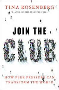 Join the Club: How Peer Pressure Can Transform the World - Tina Rosenberg
