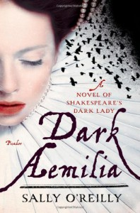 By Sally O'Reilly Dark Aemilia: A Novel of Shakespeare's Dark Lady (1ST) - Sally O'Reilly