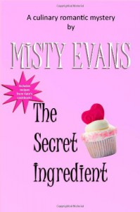 The Secret Ingredient: A Culinary Romantic Mystery - Misty Evans