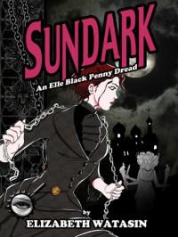 Sundark: An Elle Black Penny Dread - Elizabeth Watasin