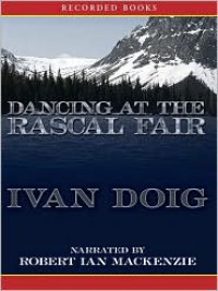 Dancing at the Rascal Fair (McCaskill Trilogy Series #2) - Ivan Doig, Ian MacKenzie Robert