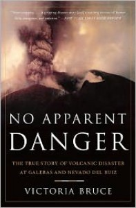 No Apparent Danger: The True Story of Volcanic Disaster at Galeras and Nevado Del Ruiz - Victoria Bruce