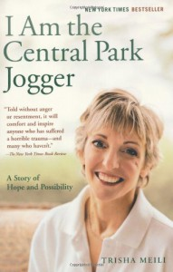 I Am the Central Park Jogger: A Story of Hope and Possibility - Trisha Meili