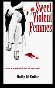 Sweet Violent Femmes - Holly M. Kothe