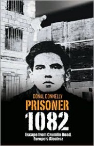 Prisoner 1082: Escape from Crumlin Road, Europe's Alcatraz - Donal Donnelly