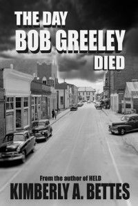 The Day Bob Greeley Died - Kimberly A. Bettes