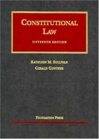 Sullivan and Gunther's Constitutional Law, 15th (University Casebook Series) - Gerald Gunther