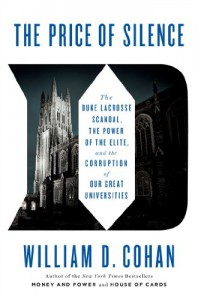 The Price of Silence: The Duke Lacrosse Scandal, the Power of the Elite, and the Corruption of Our Great Universities - William D. Cohan