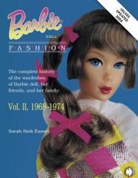 Barbie Doll Fashion: Vol. 2, 1968-1974 (Barbie Doll Fashion) - Sarah Sink Eames