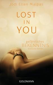 Lost in you. Gefährliches Bekenntnis: Erotischer Roman - Jodi Ellen Malpas, Andrea Fischer