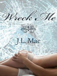 Wreck Me  - J.L. Mac, Veronica Meunch