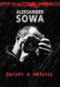 Umrzeć w deszczu - Sowa Aleksander