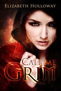 Call Me Grim - Elizabeth  Holloway