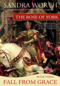 The Rose of York: Fall from Grace - Sandra Worth