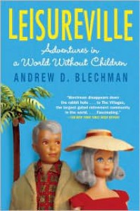 Leisureville: Adventures in a World Without Children - Andrew D. Blechman