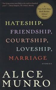 Hateship, Friendship, Courtship, Loveship, Marriage: Stories - Alice Munro