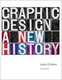 Graphic Design: A New History - Stephen J. Eskilson