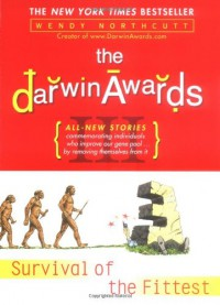 The Darwin Awards III: Even More Bizarre True Stories of How Dumb Humans Have Met Their Maker - Wendy Northcutt