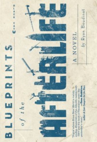 Blueprints of the Afterlife - Ryan Boudinot