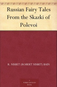 Russian Fairy Tales From the Skazki of Polevoi - R. Nisbet (Robert Nisbet) Bain, C. M. Gere