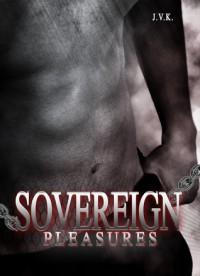 Sovereign Pleasures - J.V.K.