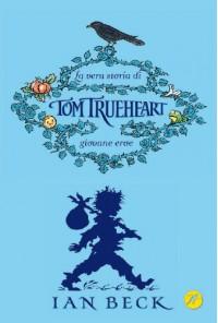 La vera storia di Tom Trueheart. Giovane eroe - Ian Beck