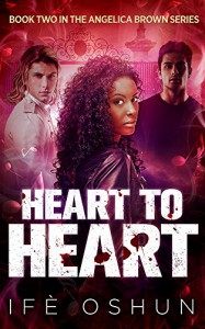 Heart To Heart: Book Two in the Angelica Brown Series - Ifè Oshun
