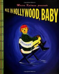 Max in Hollywood, Baby - Maira Kalman