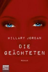 Die Geächteten - Hillary Jordan