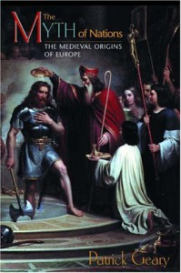The Myth of Nations: The Medieval Origins of Europe - Patrick J. Geary