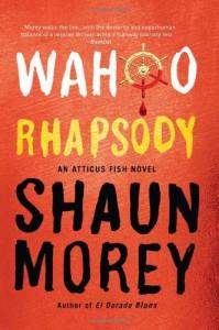 Wahoo Rhapsody (An Atticus Fish Novel) - Shaun Morey