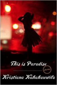 This Is Paradise: Stories - Kristiana Kahakauwila