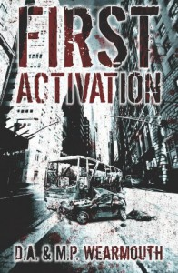 First Activation: A Post Apocalyptic Thriller - D.A. & M.P. Wearmouth