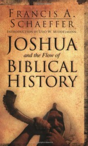 Joshua and the Flow of Biblical History - Francis August Schaeffer