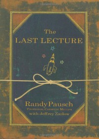 The Last Lecture - Jeffrey Zaslow; Randy Pausch