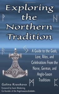 Exploring the Northern Tradition: A Guide to the Gods, Lore, Rites, and Celebrations from the Norse, German, and Anglo-Saxon Traditions - Galina Krasskova, Swain Wódening