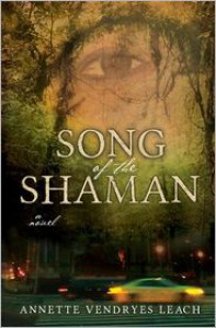 Song of the Shaman: A Novel - Annette Vendryes Leach